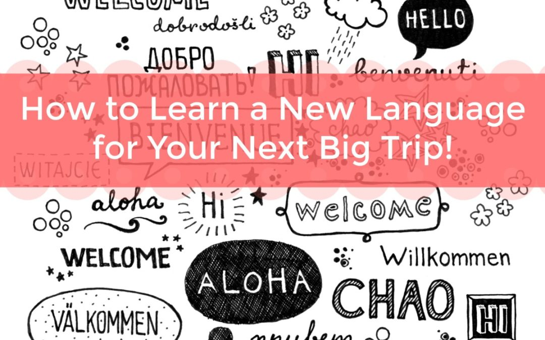 How to Learn a New Language for Your Next Big Trip!