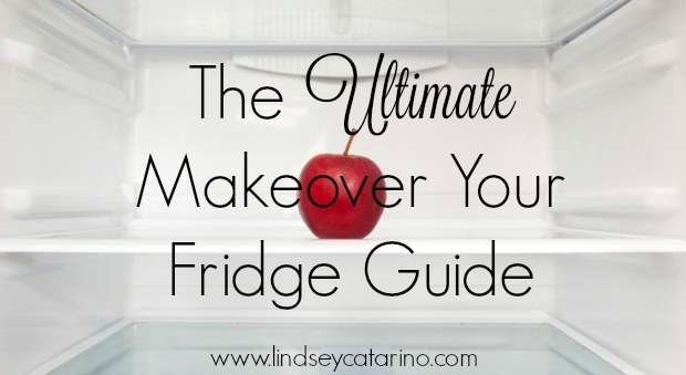 The Ultimate Makeover Your Fridge Guide