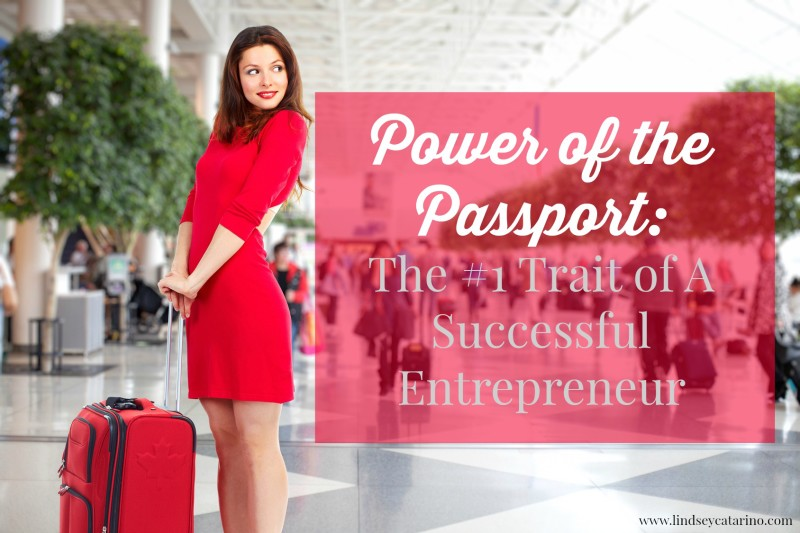 Power of the Passport: The #1 Trait of A Successful Entrepreneur