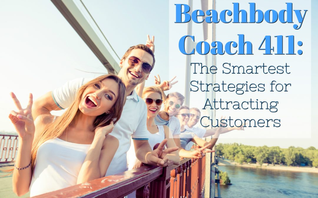 Beachbody Coach 411: The Smartest Strategies for Attracting Customers