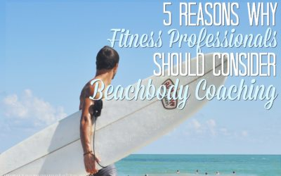 5 Reasons Why Fitness Professionals Should Consider Beachbody Coaching