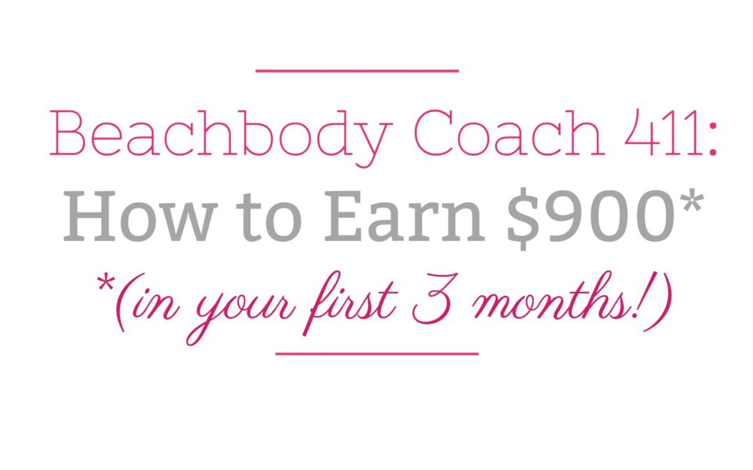 Beachbody Coach 411: How to Earn $900 (in your first 3 months!)